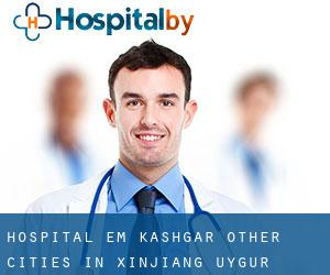 Hospital em Kashgar (Other Cities in Xinjiang Uygur Zizhiqu, Xinjiang Uygur Zizhiqu)